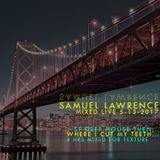 Samuel Lawrence LIVE MAY 13, 2017....  for fans of the deep MIXED FOR TEXTURE