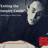 Sectarian Review #68: Exiting the Vampire Castle