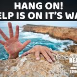 Hang On!  HELP IS ON THE WAY!