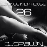 DJSPAWN - Lounge in da House 26
