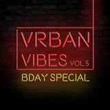 VRBAN vibes vol 5 - BDAY SPECIAL