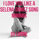 I LOVE YOU LIKE A SELENA GOMEZ SONG MINIMIX - DJ LORNE