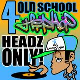 4 Old School Hip-Hop Headz Only!