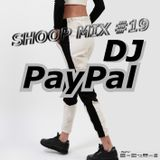 SHOOP MIX #19 BY DJ PAYPAL