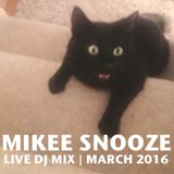 MIKEE SNOOZE - LIVE DJ MIX | MARCH 2016