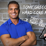 TONY GRECO HARD CORE MIX - MIXED BY DJ LITTLE FEVER