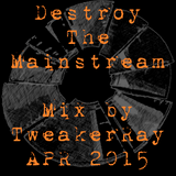 TweakerRay Mix: Destroy The Mainstream APR 2015
