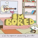 I'm Bored – A Mixtape