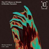 The ITT Show w/ Eksish & Monika Taneska - 4th March 2019
