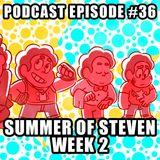 Podcast Episode 36 - Summer Of Steven - Week 2