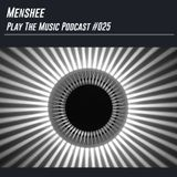 Menshee - Play The Music Podcast 025