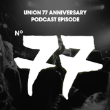 UNION 77 ANNIVERSARY PODCAST EPISODE No. 77