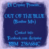 Dj Cripster - Out Of The Blue (Bassline Mix) 2013
