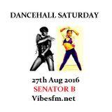 Dancehall Saturday 27th Aug 2016 Senator B on Vibesfm.net