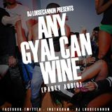 DJ LOOSE CANNON ANY GYAL CAN WINE  (PARTY AUDIO )
