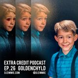 Extra Credit Podcast - Ep. 26: Goldenchyld