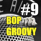 bop groovy radio show #09