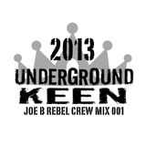 Joe B rebel crew 2013 Underground Keen mix 001