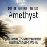 Amethyst - Speak The Truth 007 - July 2013 Podcast