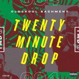 #TwentyMinuteDrop 004 — OLDSKOOL BASHMENT (Explicit)