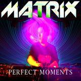 DJ Matrix - Perfect Moments