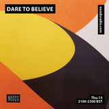 Dare To Believe: 13th September '18