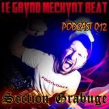 [Le Grand Mechant Beat PODCAST 012] - Section Grabuge - LGMB RadioShow