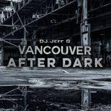VAD (Vancouver after dark) E012 S1 | Dj Jeff G