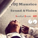 DJ Maurice presents : Sound & Vision  - Soulful Room #05