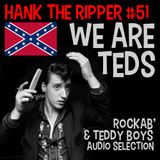 HANK THE RIPPER #52 - WE ARE THE TEDS