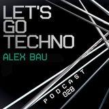 Let's Go Techno Podcast 028 with Alex Bau
