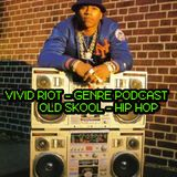VIVID RIOT GENRE PODCAST - OLD SKOOL HIP HOP