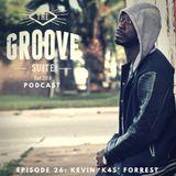 The Groove Suite Podcast: Episode 26: Kevin 'K4S' Forrest