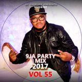 DJ CHOPLIFE PRESENTS 9JA PARTY MIX DECEMBER 2017 VOL 55
