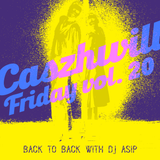 CaszhWill Friday Vol. 20 - Back to Back with DJ ASIP