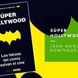 ¿Los héroes del cómic salvan el cine? Hablamos con Juan Manuel Domínguez de Súper Hollywood #FAN188