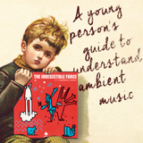 A Young Person's Guide To Understand Ambient Music. (Daybient Issue)