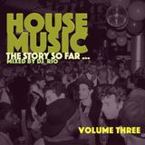 House Music:  The Story So Far Vol. 3 House Classics