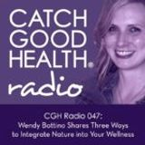 CGH Radio 047: Three Tips on Integrating Nature into Your Wellness, with Wendy Battino