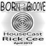 Born2Groove HouseCast - Rick Cee - April 2015