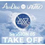 Alex Dilair & VANTINO - TAKE OFF Session 05