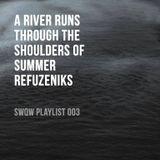 SWQW Playlist 003 - A River Runs Through The Shoulders Of Summer Refuzeniks