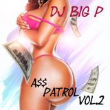DJ Big P - A$$ Patrol Vol.2 ( LIVE MIX)