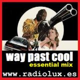 Way Past Cool Essential Mix Vol. 1 [RadioLux 2 Hour Special]