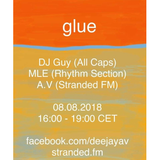 Glue w/ DJ Guy (90min mix of unreleased material) Broadcasted on www.Stranded.FM on 08/08/2018