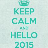 """Keep Calm and Hello 2015"""