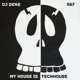 DJ DENE - MY HOUSE IS TECHHOUSE 067