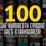 The 100th Episode Greg-stravaganza!