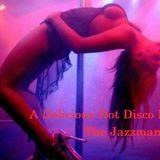 The Jazzman - A Delicious Hot Disco Night  (RJT DJ Set)