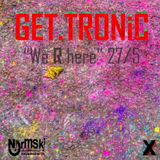 "GET.TRONiC ""We R here"" show 27/5"